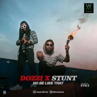Photo of DOZZI X STUNT – NO BE LIKE THAT (PROD. BY SYNX)