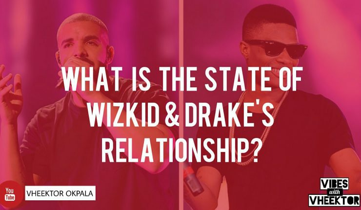Photo of What Is The State Of Drake And Wizkid's Relationship?