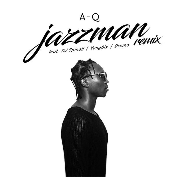 Photo of A-Q Ft. Yung6ix, Dremo & DJ Spinall – Jazzman (Remix)