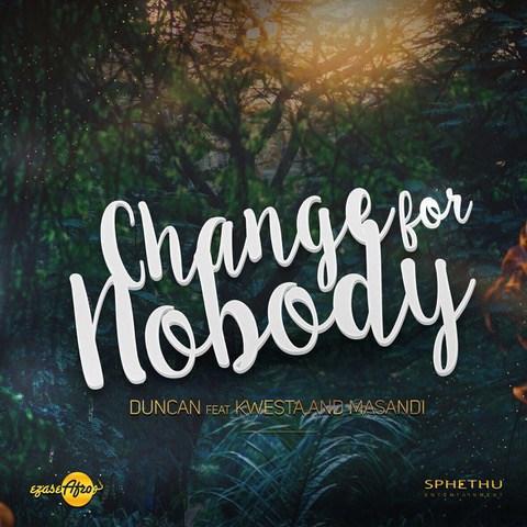 Photo of Duncan Ft. Kwesta & Masandi – Change For Nobody