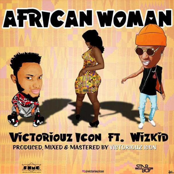 Photo of Victoriouz Icon Ft. Wizkid – African Woman