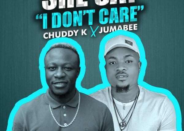 Photo of Chuddy K Ft. Jumabee – She Say I Dont Care