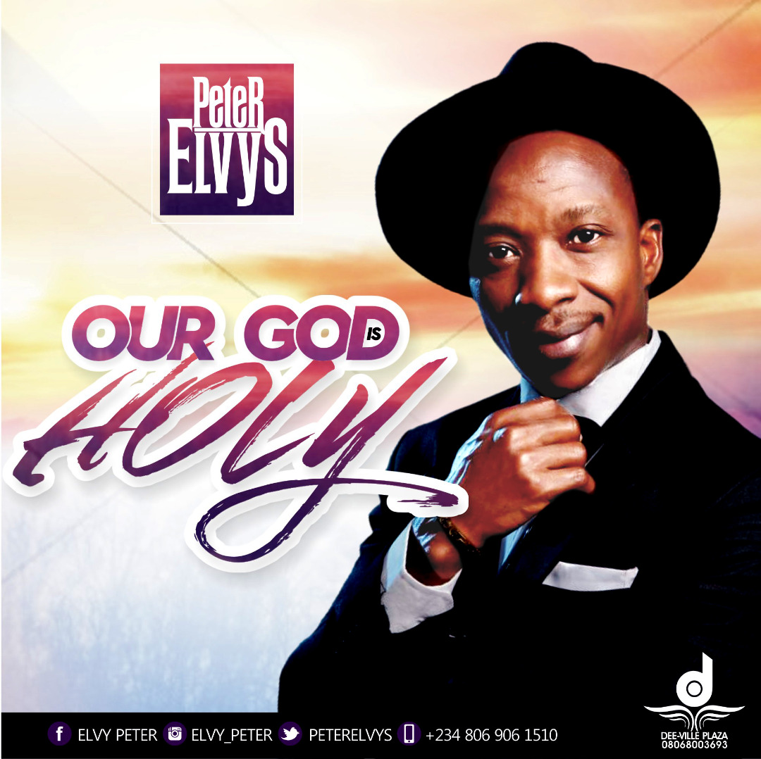 Photo of [Gospel] Peter Elvys – OUR GOD IS HOLY Prod. By Sik One Mp3