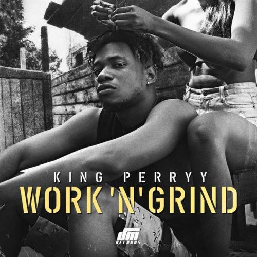 Photo of King Perryy – Work 'N' Grind
