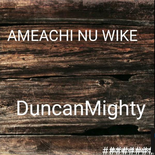 Photo of Duncan Mighty – Amaechi Nu Wike
