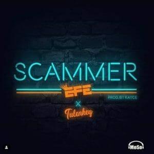 Photo of Efe – Scammer ft. Tulenkey