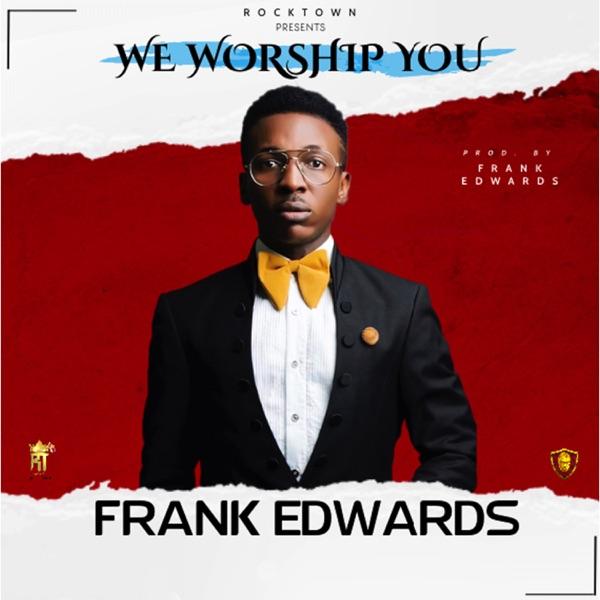 Photo of Frank Edwards – We Worship You