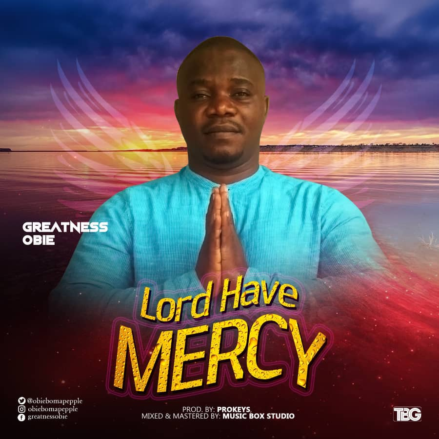 Photo of Greatness Obie – Lord Have Mercy
