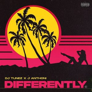 Download DJ Tunez ft. J. Anthoni – Differently