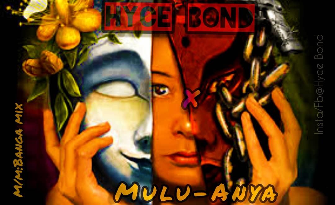 Hyce Bond – Mulu Anya