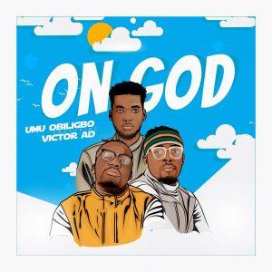 Download Umu Obiligbo Ft. Victor AD – On God