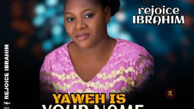 Photo of Rejoice Ibrahim – Yaweh Is Your Name