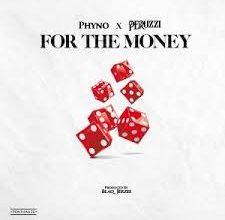 Photo of Phyno Ft. Peruzzi – For The Money