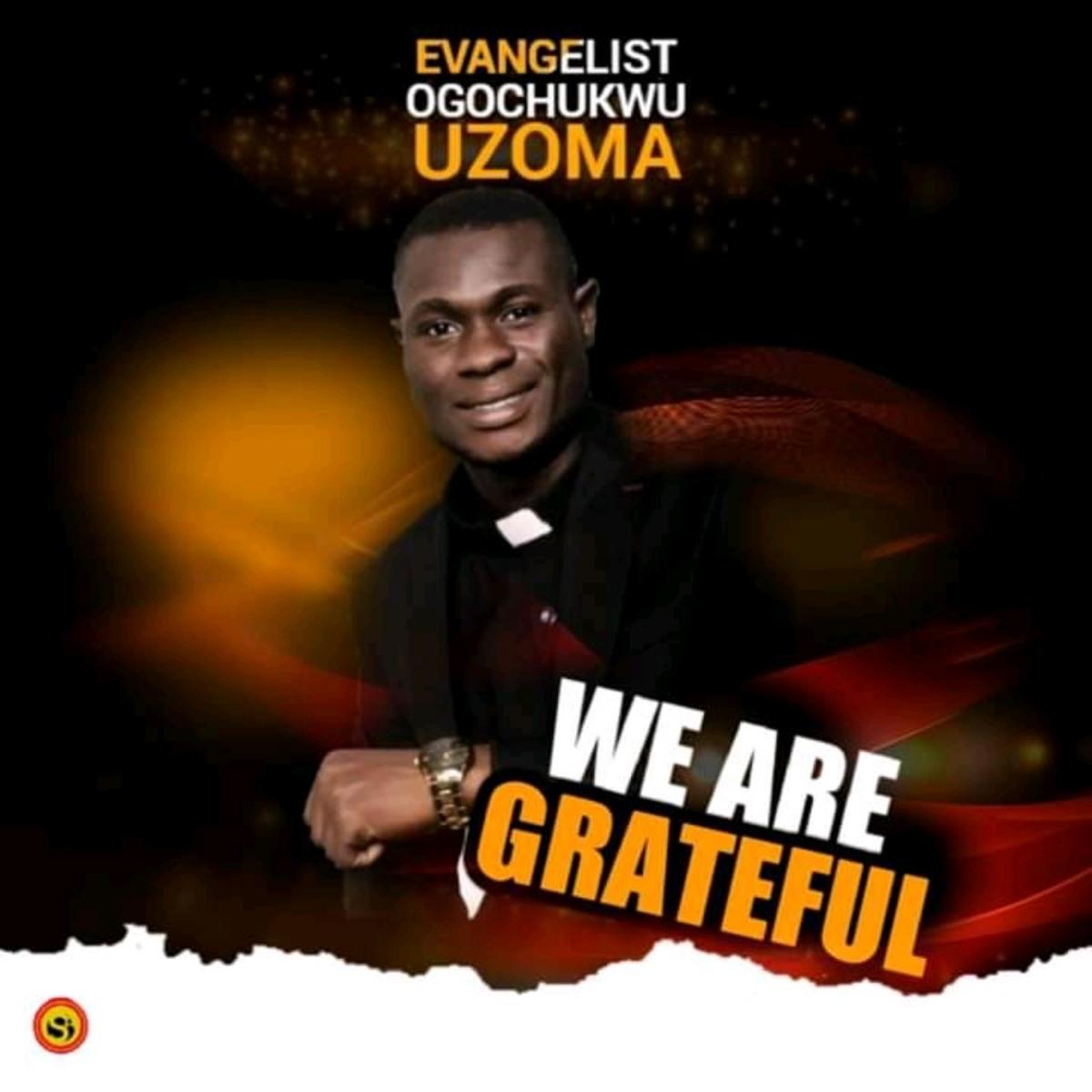Evangelist Ogochukwu Uzoma – We Are Grateful