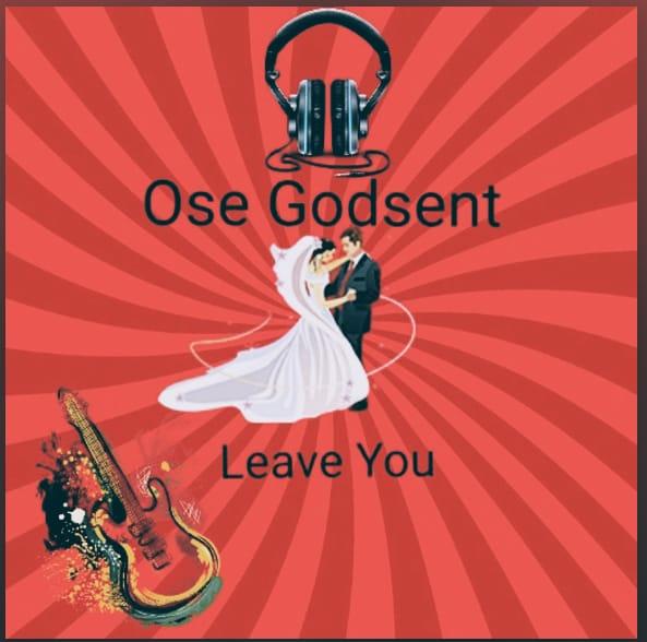Ose Godsent – Leave You