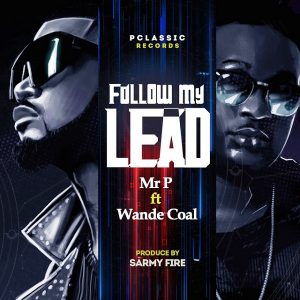 Mr P ft. Wande Coal – Follow My Lead