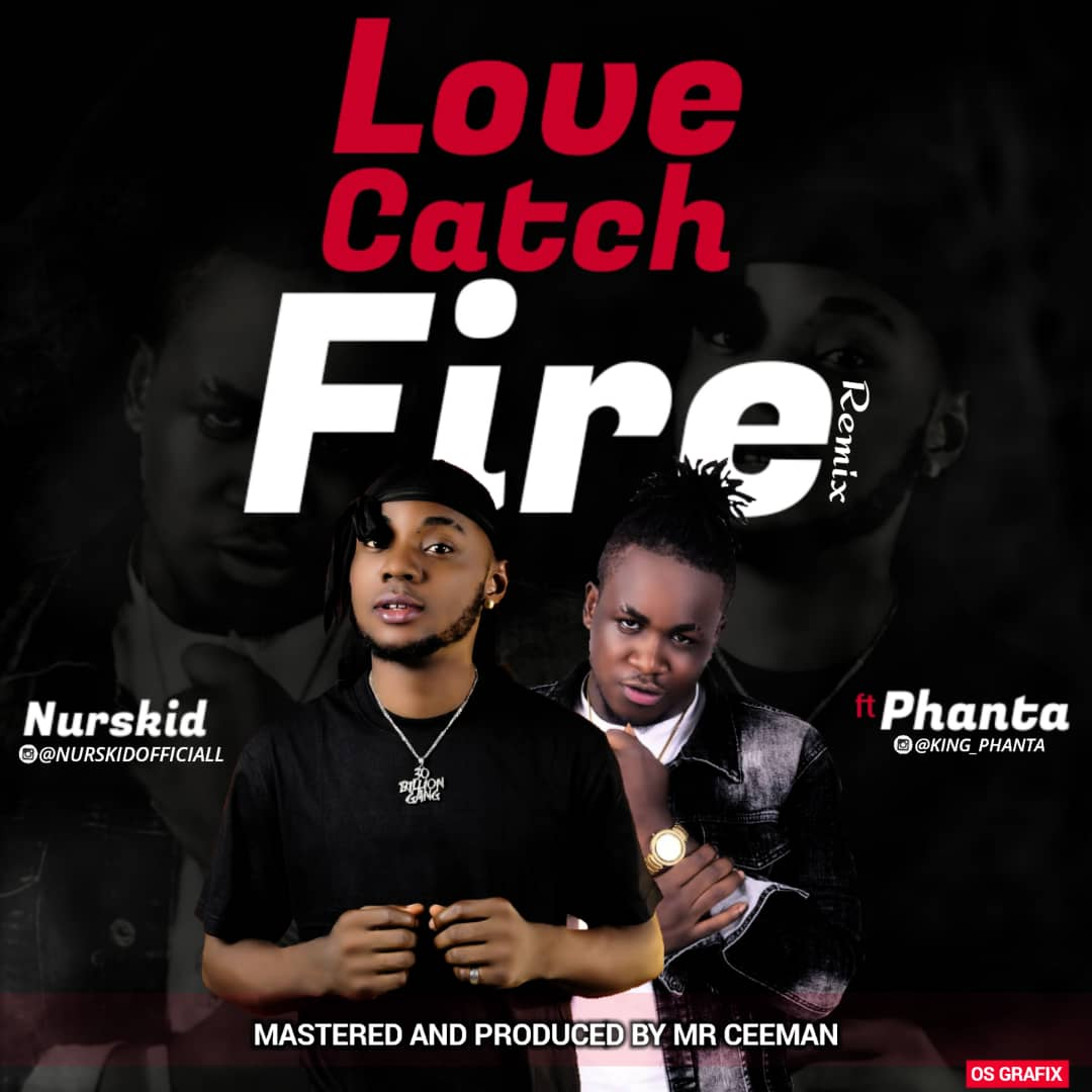 Nurskid x Phanta - Love Catch Fire (Remix)